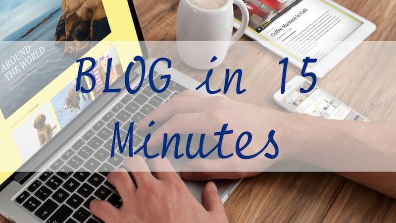 Writing Blog Posts – In Only 15 Minutes