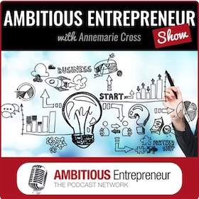 Podcast - Ambitious Entrepreneur Show by Annemarie Cross